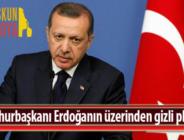 Cumhurbaşkanı Erdoğanın üzerinden gizli plan