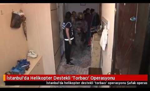 İkitelli'de Helikopter Destekli Torbacı Operasyonu