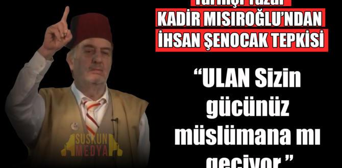 """Mısıroğlu'ndan İhsan Şenocak tepkisi """"Sizin gücünüz müslümana mı geçiyor?"""""""