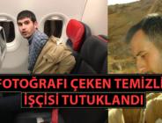 İhvan üyesi Hüseyin'in uçaktaki fotoğrafını çektiği iddaa edilen temizlik işçisi tutuklandı